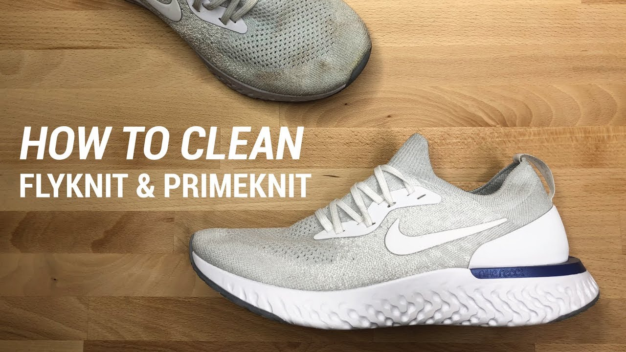 HOW TO CLEAN FLYKNIT AND PRIMEKNIT SNEAKERS - HOW TO CLEAN FLYKNIT AND PRIMEKNIT SNEAKERS