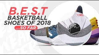 BEST BASKETBALL SHOES OF 2018... SO FAR - BEST BASKETBALL SHOES OF 2018... SO FAR