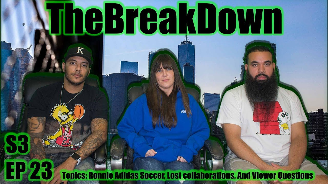The Breakdown Season 3 Episode 23 Ronnie Adidas Soccer Lost Collaborations And Viewer questions - The Breakdown Season 3 Episode 23 , Ronnie Adidas Soccer, Lost Collaborations, And Viewer questions